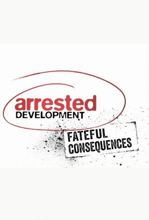 Affiche Arrested Development: Fateful Consequences