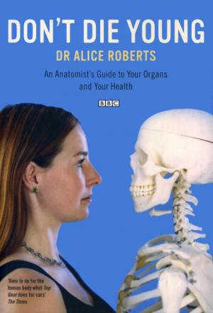 Affiche Dr Alice Roberts: Don't Die Young
