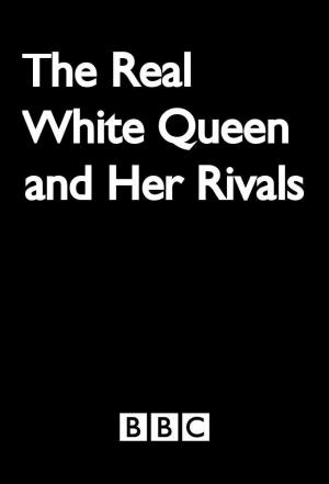 Affiche The Real White Queen and Her Rivals