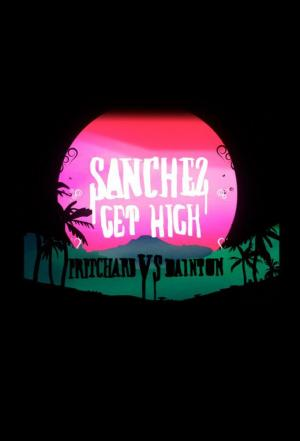 Affiche Sanchez Get High: Pritchard VS Dainton