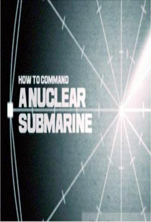 Affiche How to Command a Nuclear Submarine