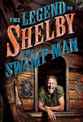 affiche The Legend of Shelby the Swamp Man