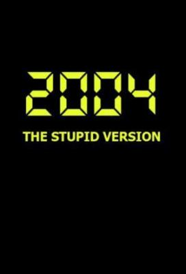Affiche 2004: The Stupid Version