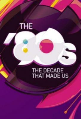 Affiche The 80's: The Decade That Made Us