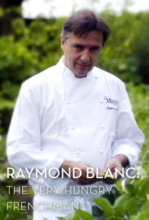 affiche Raymond Blanc: The Very Hungry Frenchman