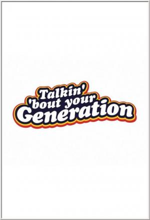 affiche Talkin' 'Bout Your Generation