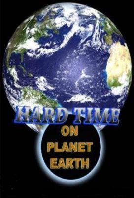 affiche Hard Time on Planet Earth