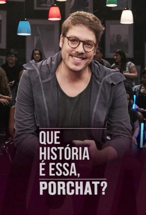 affiche Que História É Essa, Porchat?